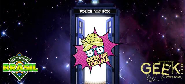 Doctor Who Brasil no Mês Geek de Toalha da Livraria Cultura - Shopping Bourbon