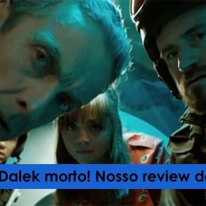 DWBRcast 04 – Dalek bom é Dalek morto! Nosso review de Into the Dalek!