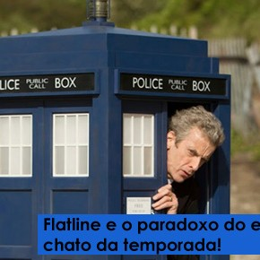 DWBRcast 11 – Flatline e o paradoxo do episódio legal mais chato da temporada!