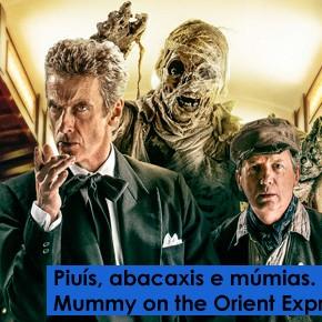 DWBRcast 10 – Piuís, abacaxis e múmias – Nosso review de Mummy on the Orient Express!