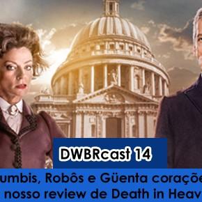 DWBRcast 14 – Zumbis, Robôs e Güenta corações no nosso review de Death in Heaven!