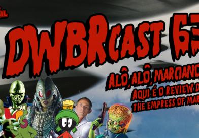 DWBRcast 63 – Alô alô, Marciano! Aqui é o review de The Empress of Mars!