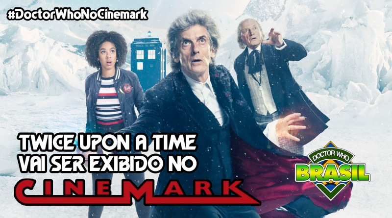 BOMBA! Twice Upon a Time nos cinemas brasileiros! #DoctorWhoNoCinemark